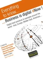 Everything to know... Business is digital ebook by Martin Pasquier,Fahim Benchouk,Emmanuel Fraysse,Alexandre Michelin