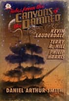 Tales from the Canyons of the Damned: No. 18 ebook by Daniel Arthur Smith, Kevin Lauderdale, Terry R. Hill,...
