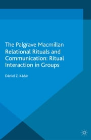 Relational Rituals and Communication - Ritual Interaction in Groups ebook by D. Kádár
