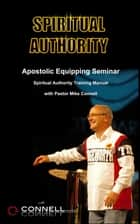 Spiritual Authority (Training Manual) ebook by Mike Connell