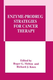 Enzyme-Prodrug Strategies for Cancer Therapy ebook by Roger G. Melton,Richard J. Knox