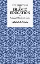 New Directions in Islamic Education ebook by Abdullah Sahin