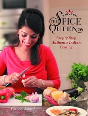 Parveen The Spice Queen - Step by Step Authentic Indian Cooking ebook by Kobo.Web.Store.Products.Fields.ContributorFieldViewModel