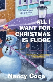 All I Want for Christmas is Fudge ebook by Nancy Coco