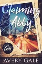 Claiming Abby - Club Isola, #3 ebook by Avery Gale