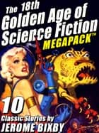 The 18th Golden Age of Science Fiction MEGAPACK ®: Jerome Bixby ebook by