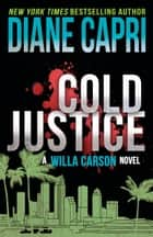 Cold Justice - A Judge Willa Carson Mystery ebook by Diane Capri