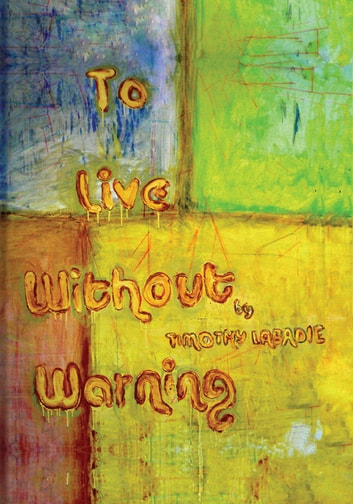 To Live without Warning ebook by Timothy LaBadie