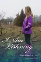 I Am Listening: Daily Devotions for Lent ebook by Betty Lynn Schwab