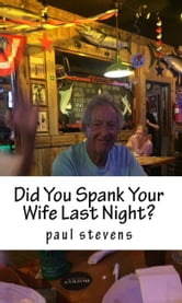 Did You Spank Your Wife Last Night? ebook by Paul Stevens