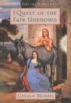 The Quest of the Fair Unknown ebook by Gerald Morris