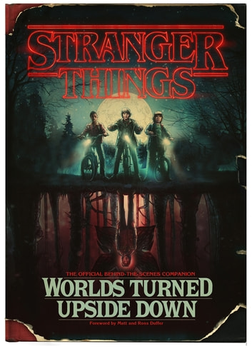 Stranger Things: Worlds Turned Upside Down - The Official Behind-The-Scenes Companion ebook by Gina McIntyre