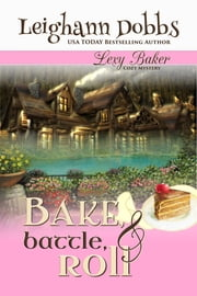Bake, Battle & Roll ebook by Leighann Dobbs