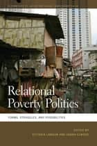 Relational Poverty Politics - Forms, Struggles, and Possibilities ebook by Victoria Lawson, Sarah Elwood, Mathew Coleman,...