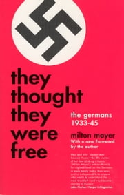 They Thought They Were Free - The Germans, 1933-45 ebook by Milton Mayer