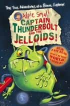 Alfie Small: Captain Thunderbolt and the Jelloids - Colour First Reader ebook by Alfie Small