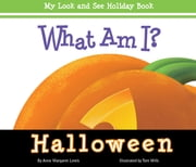 What Am I? Halloween - My Look and See Holiday Book ebook by Anne Margaret Lewis,Tom Mills