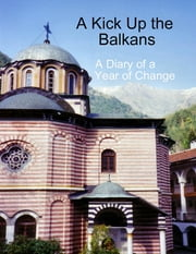 A Kick Up the Balkans: A Diary of a Year of Change ebook by Bruce Marsland