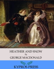 Heather and Snow ebook by George MacDonald