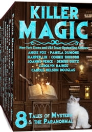 Killer Magic - 8 Tales of Mystery & the Paranormal by 8 Bestselling Authors ebook by Carole Nelson Douglas,Connie Shelton,Angie Fox