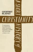 A Short History of Christianity ebook by Geoffrey Blainey