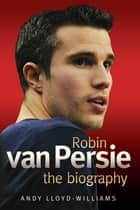 Robin Van Persie - The Biography eBook by Andy Williams