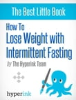 How to Lose Weight with Intermittent Fasting (For Immediate Weight Loss and Fat Loss)