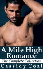 A Mile High Romance: The Complete Collection ebook by Cassidy Coal
