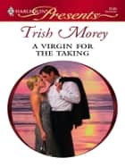 A Virgin for the Taking ebook by Trish Morey