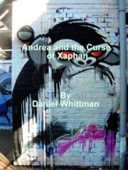 Andrea and the Curse of Xaphan ebook by Daniel Whittman