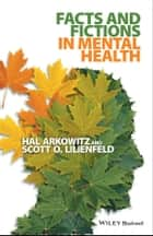 Facts and Fictions in Mental Health ebook by Hal Arkowitz, Scott O. Lilienfeld