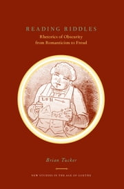 Reading Riddles - Rhetorics of Obscurity from Romanticism to Freud ebook by Brian Tucker