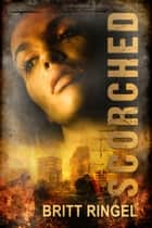Scorched ebook by Britt Ringel