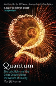 Quantum: Einstein, Bohr and the Great Debate About the Nature of Reality ebook by Manjit Kumar