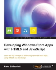 Developing Windows Store Apps with HTML5 and JavaScript ebook by Rami Sarieddine