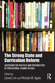 The Strong State and Curriculum Reform - Assessing the politics and possibilities of educational change in Asia ebook by Leonel Lim,Michael W. Apple