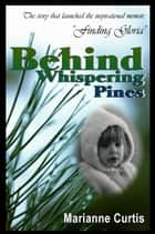 Behind Whispering Pines ebook by Marianne Curtis