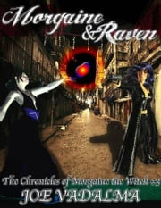 MORGAINE AND RAVEN - The Chronicles of Morgaine the Witch #3 ebook by Joe Vadalma