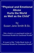 Physical and Emotional Abuse Hurts the World as Well as the Child ebook by Susan Jane Smith