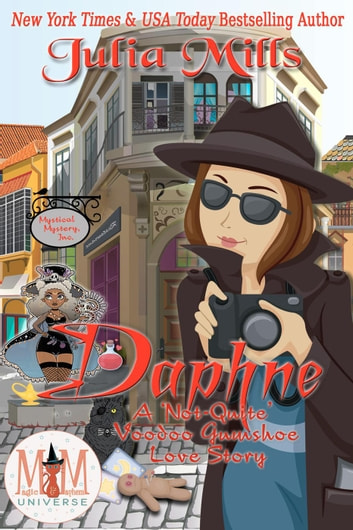 Daphne: A 'Not-Quite' Voodoo Gumshoe Love Story: Magic and Mayhem Universe - The 'Not-Quite' Love Story Series, #9 ebook by Julia Mills