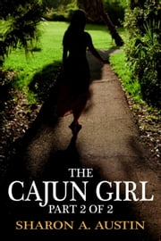 The Cajun Girl: Part 2 of 2 ebook by Sharon A. Austin