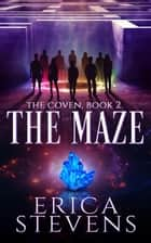 The Maze (The Coven, Book 2) ebook by Erica Stevens