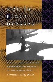 Men in Black Dresses - A Quest for the Future Among Wisdom-Makers of the Middle East ebook by Yvonne L. Seng