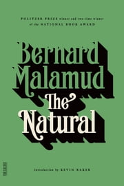 The Natural - A Novel ebook by Bernard Malamud,Kevin Baker