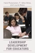 Leadership Development for Educators ebook by Herb Rubenstein, F. Mike Miles, Laurie J. Bassi