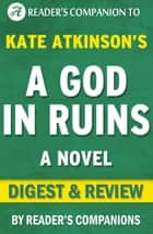 A God in Ruins: A Novel By Kate Atkinson | Digest & Review ebook by Reader's Companions