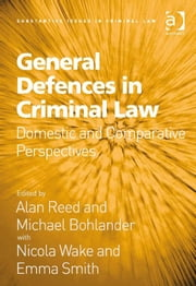 General Defences in Criminal Law - Domestic and Comparative Perspectives ebook by Professor Alan Reed,Professor Michael Bohlander,Professor Michael Bohlander,Professor Alan Reed