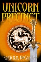 Unicorn Precinct ebook by Keith R.A. DeCandido