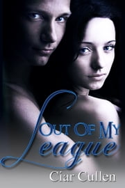 Out of My League ebook by Ciar Cullen