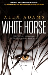 White Horse - A Novel ebook by Alex Adams
